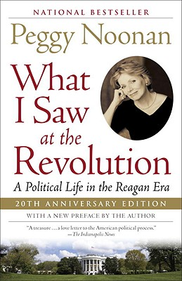 What I Saw at the Revolution By Noonan, Peggy
