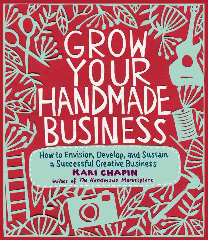 Grow Your Handmade Business By Chapin, Kari